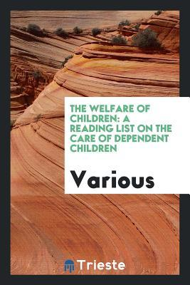 The Welfare of Children: A Reading List on the Care of Dependent Children