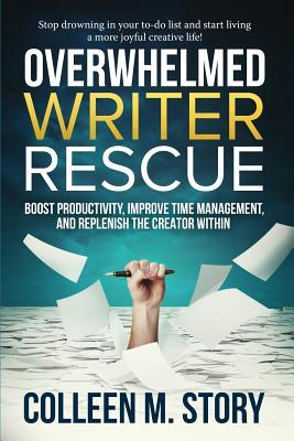 Overwhelmed Writer Rescue: Boost Productivity, Improve Time Management, and Replenish the Creator Within