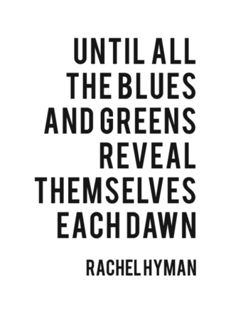 Until All the Blues and Greens Reveal Themselves Each Dawn