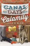 Canal Days Calamity by Jamie M. Blair