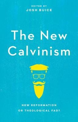 New Calvinism by Josh Buice