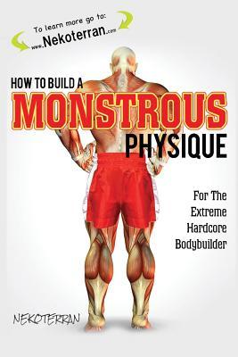 How to build a monstrous physique: (full color paperback version) by Nekoterran