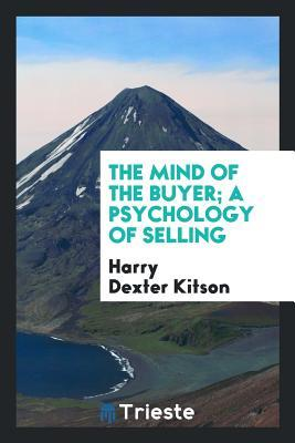 The Mind of the Buyer; A Psychology of Selling