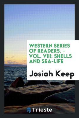 Western Series of Readers. - Vol. VIII: Shells and Sea-Life