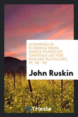 Mornings in Florence Being Simple Studies of Christian Art for English Travellers, Pp. 58 - 95