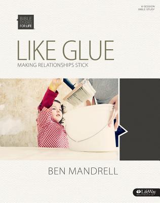 Like Glue: Making Relationships Stick - Bible Study Book
