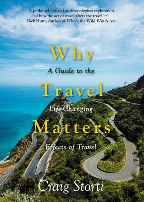 Why Travel Matters: A Guide to the Life-Changing Effects of Travel