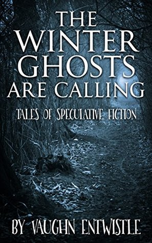 The Winter Ghosts are Calling: Tales of Speculative Fiction