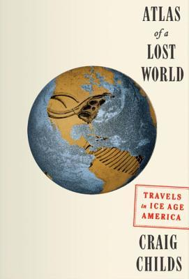 Atlas of a Lost World: Travels in Ice Age America