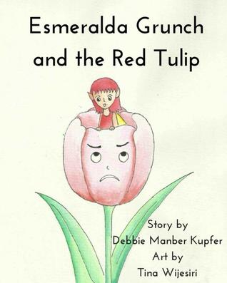 Esmeralda Grunch and the Red Tulip by Debbie Manber Kupfer