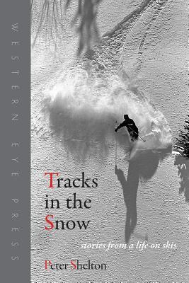 Tracks in the Snow: Stories from a Life on Skis
