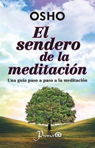 El sendero de la meditación: Una gua paso a paso a la meditación