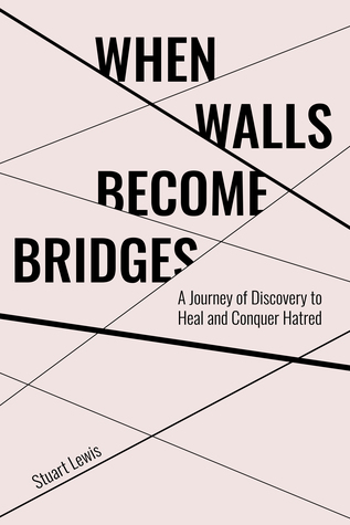 When Walls Become Bridges: A Journey of Discovery to Heal and Conquer Hatred