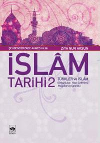 İslam Tarihi 2: Türkler ve İslam-Selçuklular, Haçlı Seferleri, Moğollar ve Sonrası