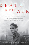 Death in the Air: The True Story of a Serial Killer, the Great London Smog, and the Strangling of a City av Kate Winkler Dawson