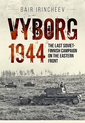 Vyborg 1944: The Last Soviet-Finnish Campaign on the Eastern Front