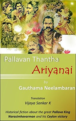 Pallavan Thantha Ariyanai: Historical Fiction about the Great Pallava King Narasimhavarman and his Ceylon victory
