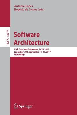 Software Architecture: 11th European Conference, Ecsa 2017, Canterbury, UK, September 11-15, 2017, Proceedings