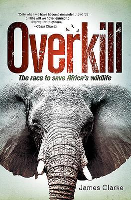 Overkill: The Race to Save Africa's Wildlife