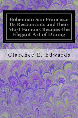 Bohemian San Francisco Its Restaurants and Their Most Famous Recipes-The Elegant Art of Dining
