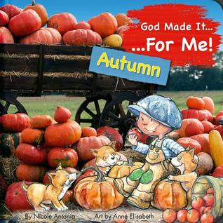 God Made It for Me - Seasons - Autumn: Child's Prayers of Thankfulness for the Things They Love Best about Autumn