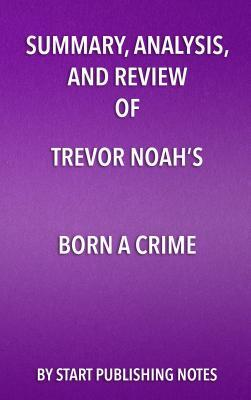 Summary, Analysis, and Review of Trevor Noah's Born a Crime: Stories from a South African Childhood