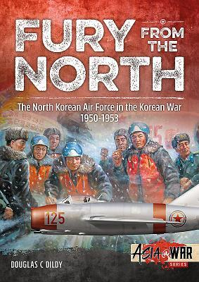 Fury from the North: The North Korean Air Force in the Korean War, 1950-1953