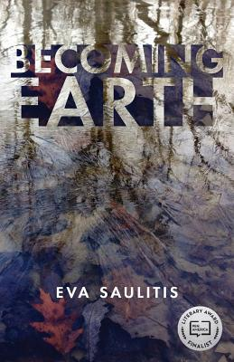 Becoming earth by Eva Saulitis