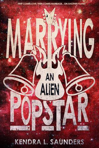 Marrying an Alien Pop Star by Kendra L. Saunders