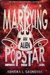 Marrying an Alien Pop Star (Alien Pop Star, #3)