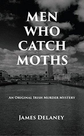 Men Who Catch Moths: An Original Irish Murder Mystery