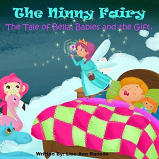 The Ninny Fairy. The Tale of Bella, Babies and the Gift.