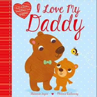 I Love My Daddy: Full of fun, cuddles, and giggles