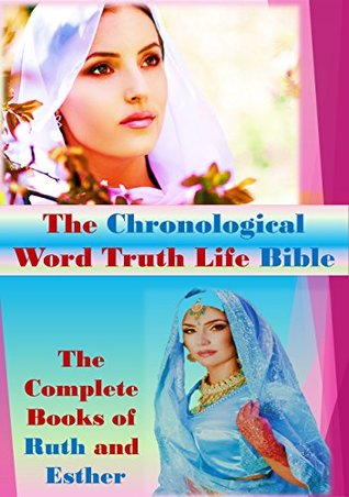 The Complete Books of Ruth and Esther (The Chronological Word Truth Life Bible)
