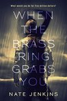 When The Brass Ring Grabs You by Nate Jenkins