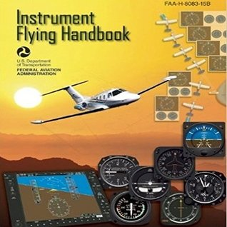 Instrument Flying Handbook: FAA-H-8083-15B. By: Federal Aviation Administration