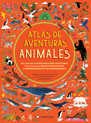 Atlas of animal adventures a collection of natures most atlas of animal adventures a collection of natures most unmissable events epic migrations and extraordinary behaviours by lucy letherland fandeluxe Gallery