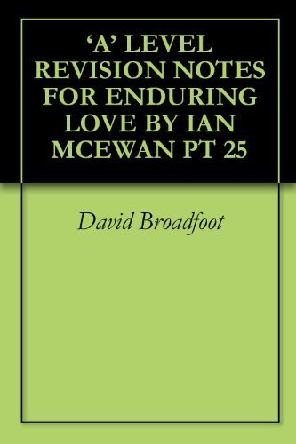 'A' LEVEL REVISION NOTES FOR ENDURING LOVE BY IAN MCEWAN PT 25