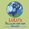 Lulu's Ballam-Bam-Bam Grooves by Serina Adham