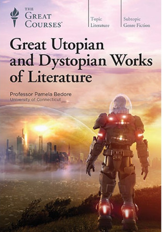 Great Utopian and Dystopian Works of Literature by Pamela Bedore