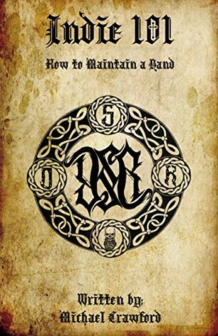 Indie 101 - How To Maintain A Band: And Start Your Own Record Label (Dead Sea Records Book 1)