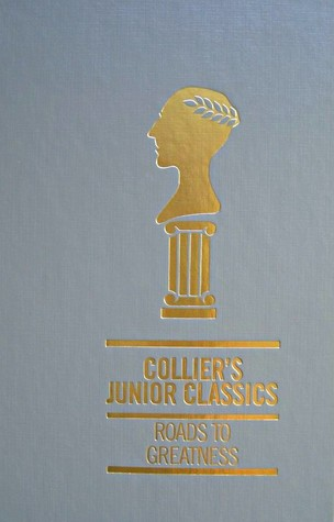 Roads to Greatness (Collier's Junior Classics: The Young Folks Shelf of Books, volume 8)