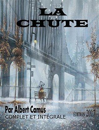 LA CHUTE ÉDITION 2017 (COMPLET ET INTÉGRALE): Contient également la biographie de l'auteur