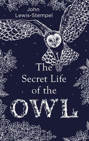 The Secret Life of the Owl by John Lewis-Stempel