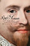 The King's Assassin: The Fatal Affair of George Villiers and James I