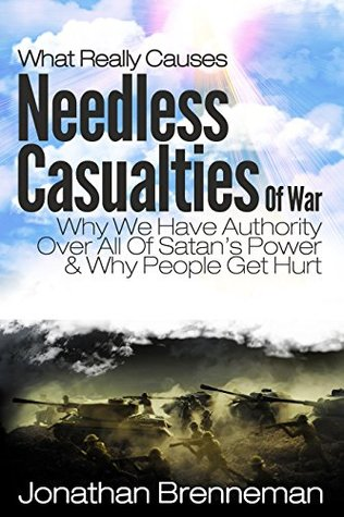 What Really Causes Needless Casualties Of War?: Why We Do Have Authority Over All Satan's Power, And Why People Really Get Hurt