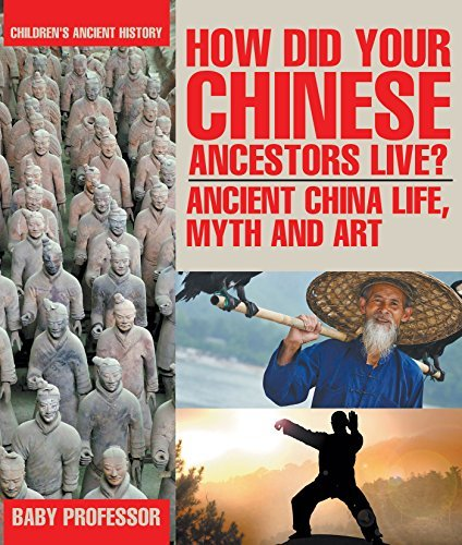 How Did Your Chinese Ancestors Live? Ancient China Life, Myth and Art | Children's Ancient History