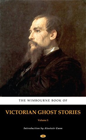 The Wimbourne Book of Victorian Ghost Stories: Volume 5