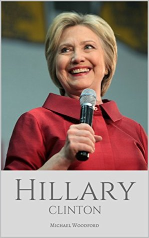Hillary Clinton: The Almost President: A Biography of Hillary Clinton