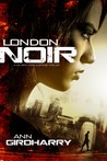 London Noir by Ann Girdharry